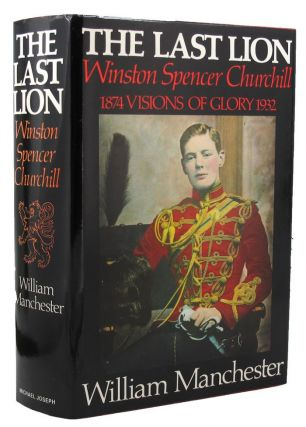 THE LAST LION: WINSTON SPENCER CHURCHILL. Winston S. Churchill, William Manchester