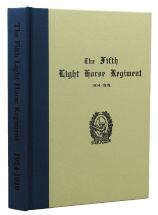 HISTORY OF THE FIFTH LIGHT HORSE REGIMENT (Australian Imperial Force) 1914-1919.