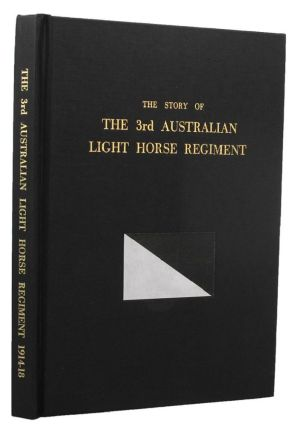THE STORY OF THE 3RD AUSTRALIAN LIGHT HORSE REGIMENT. 03rd Australian Light Horse Regiment, Frank...