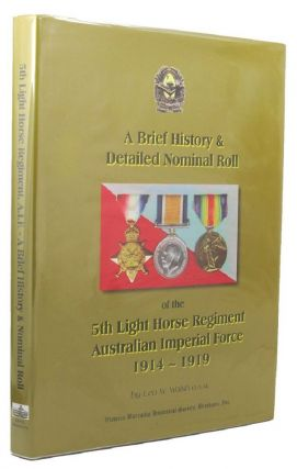 A BRIEF HISTORY & DETAILED NOMINAL ROLL OF THE 5TH LIGHT HORSE REGIMENT, AUSTRALIAN IMPERIAL...