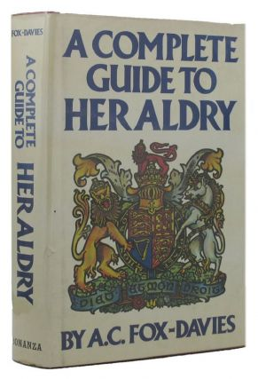 A COMPLETE GUIDE TO HERALDRY. Arthur Charles Fox-Davies