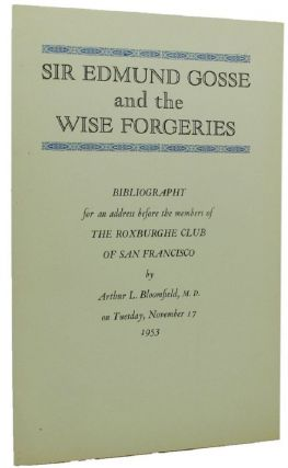 SIR EDMUND GOSSE AND THE WISE FORGERIES. Arthur L. Bloomfield
