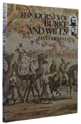THE JOURNEY OF BURKE AND WILLS. Robert O'Hara Burke, William John Wills, Max Colwell