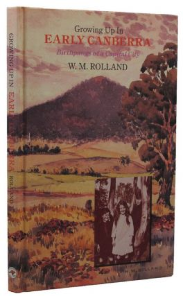GROWING UP IN EARLY CANBERRA. W. M. Rolland