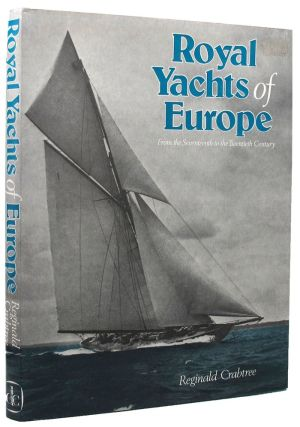 ROYAL YACHTS OF EUROPE. Reginald Crabtree