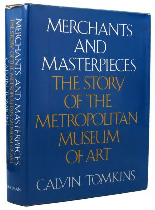 MERCHANTS AND MASTERPIECES. Calvin Tomkins