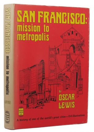 SAN FRANCISCO: mission to metropolis. Oscar Lewis