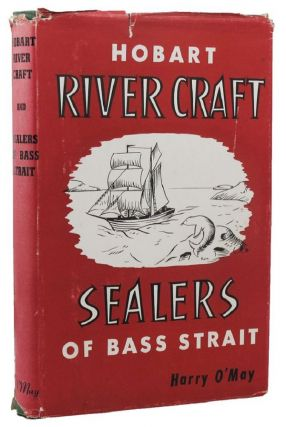 HOBART RIVER CRAFT [and] SEALERS OF BASS STRAIT. Harry O'May, Compiler