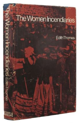 THE WOMEN INCENDIARIES. Edith Thomas