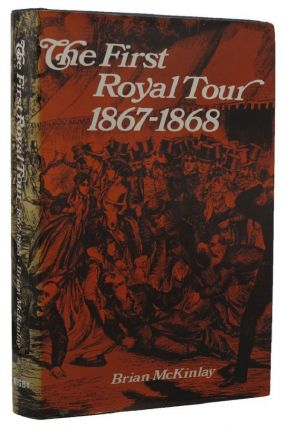THE FIRST ROYAL TOUR, 1867-1868. Brian McKinlay