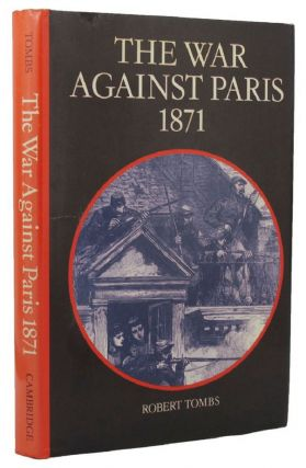THE WAR AGAINST PARIS 1871. Robert Tombs