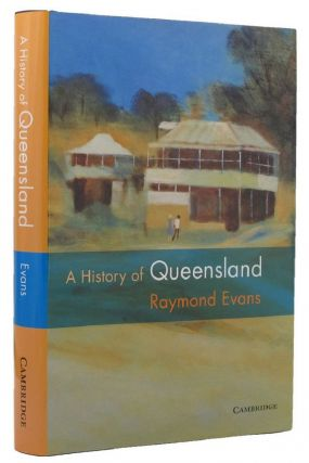 A HISTORY OF QUEENSLAND. Raymond Evans