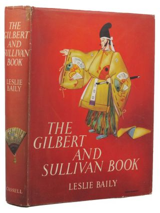 THE GILBERT AND SULLIVAN BOOK. W. S. Gilbert, Arthur Sullivan, Leslie Baily