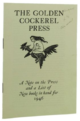 THE GOLDEN COCKEREL PRESS. A Note on the Press and a List of New books in hand for 1946. Golden...