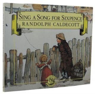 SING A SONG FOR SIXPENCE. Randolph Caldecott, Adaptation