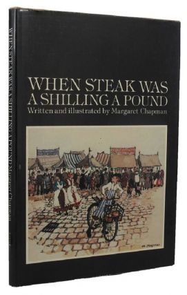 WHEN STEAK WAS A SHILLING A POUND. Margaret Chapman