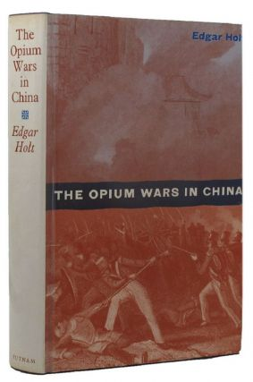 THE OPIUM WARS IN CHINA. Edgar Holt