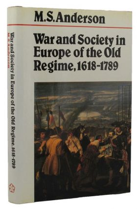 WAR AND SOCIETY IN EUROPE OF THE OLD REGIME 1618-1789. M. S. Anderson
