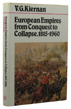 EUROPEAN EMPIRES FROM CONQUEST TO COLLAPSE 1815-1960. Geoffrey Best