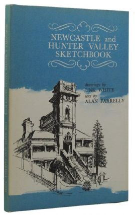 NEWCASTLE AND HUNTER VALLEY SKETCHBOOK. Alan Farrelly