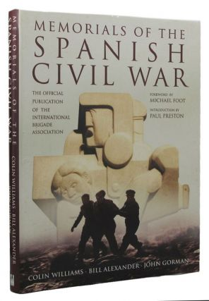 MEMORIALS OF THE SPANISH CIVIL WAR. Colin Williams, Bill Alexander, John Gorman