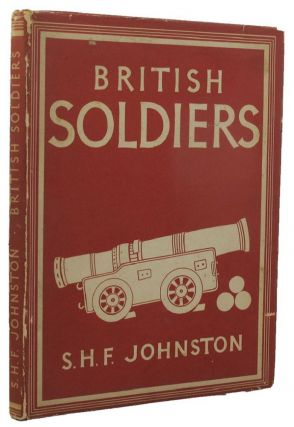 BRITISH SOLDIERS. Britain in Pictures 050, S. H. F. Johnston