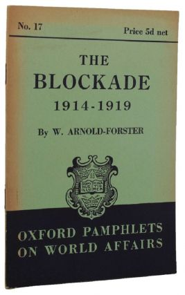 THE BLOCKADE 1914-1919. W. Arnold-Forster