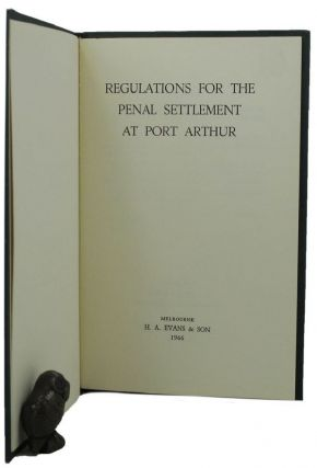 REGULATIONS FOR THE PENAL SETTLEMENT AT PORT ARTHUR. Tasmania Port Arthur, Bruce L. Evans, Foreword