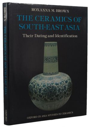 THE CERAMICS OF SOUTH-EAST ASIA. Roxanna M. Brown