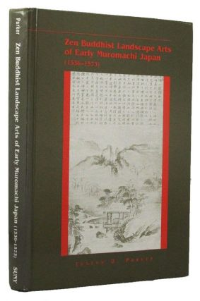 ZEN BUDDHIST LANDSCAPE ARTS OF EARLY MUROMACHI JAPAN (1336-1573). Joseph D. Parker