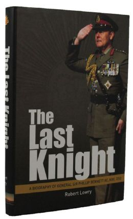 THE LAST KNIGHT. General Sir Phillip Bennett, Robert Lowry