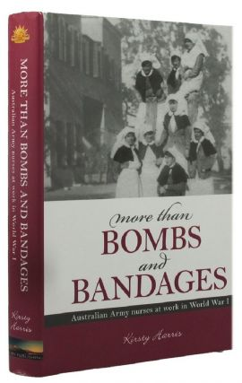 MORE THAN BOMBS AND BANDAGES. Kirsty Harris, The Australian Army History Collection