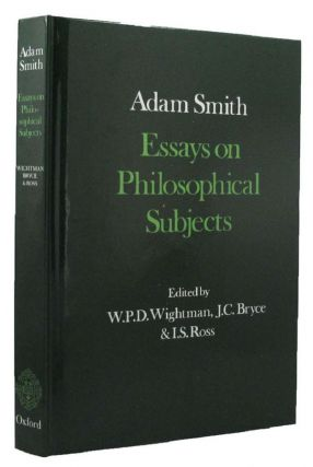 ESSAYS ON PHILOSOPHICAL SUBJECTS. Adam Smith