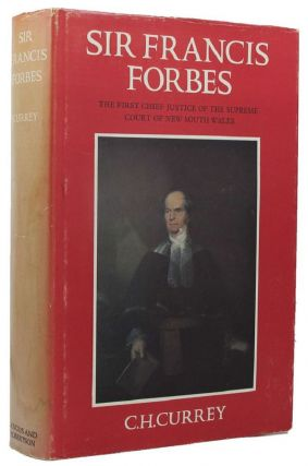 SIR FRANCIS FORBES. Sir Francis Forbes, C. H. Currey