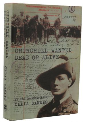 CHURCHILL: Wanted Dead or Alive. Winston S. Churchill, Celia Sandys