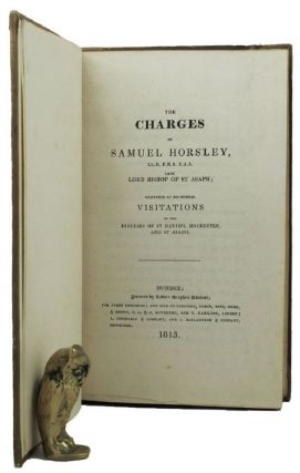 THE CHARGES OF SAMUEL HORSLEY, LL.D. F.R.S F.A.S. Late Lord Bishop of St Asaph;. Samuel Horsley