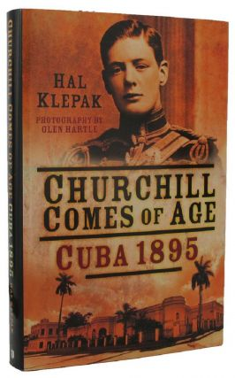 CHURCHILL COMES OF AGE: CUBA 1895. Winston S. Churchill, Hal Klepak