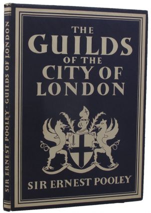 THE GUILDS OF THE CITY OF LONDON. Sir Ernest Pooley