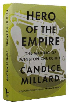 HERO OF THE EMPIRE. Winston S. Churchill, Candice Millard